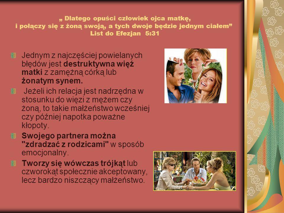 Dlatego opuści człowiek ojca matkę, i połączy się z żoną swoją, a tych dwoje będzie jednym ciałem List do Efezjan 5:31 Jednym z najczęściej powielanyc