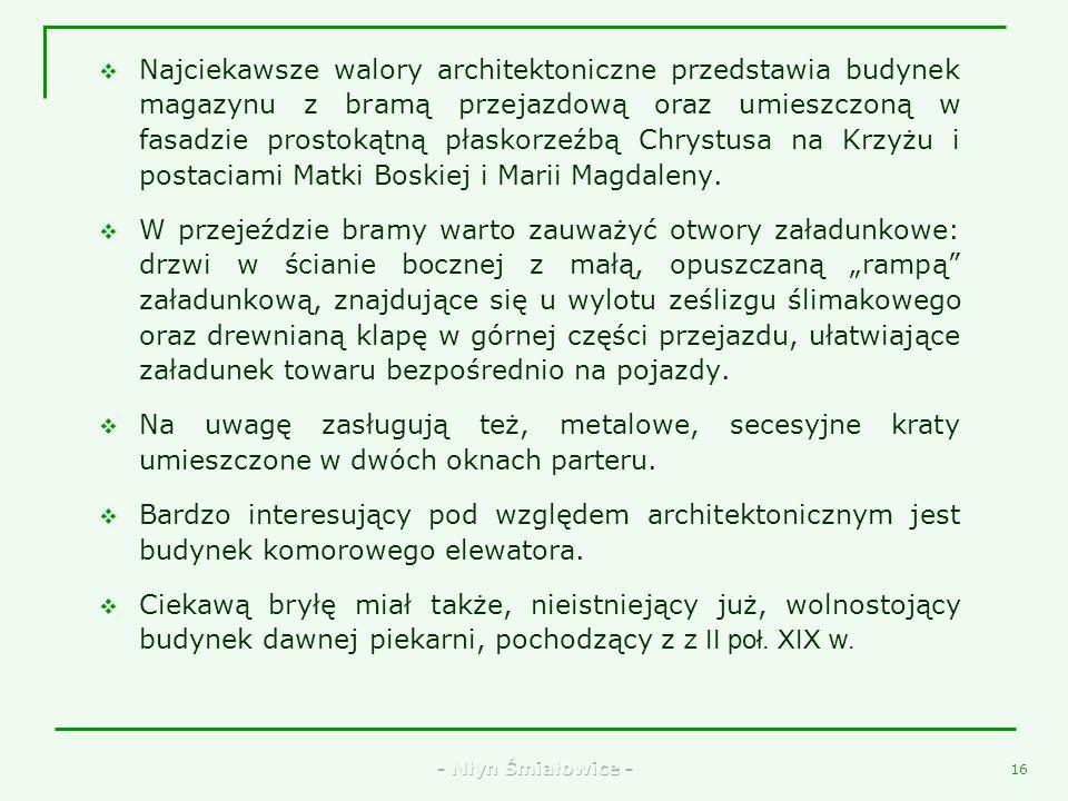 - Młyn Śmiałowice - 14 Wjazd do młyna prowadzi przez mostek na młynówce i bramę budynku magazynowego, do którego prostopadle dobudowane zostały: od pó