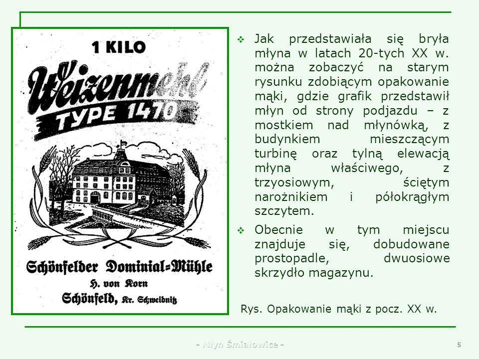 - Młyn Śmiałowice - 3 Początki młyna w Śmiałowicach sięgają XVIII w. Powstał on zapewne w związku z rozwojem śmiałowickiego folwarku. Nie udało się je