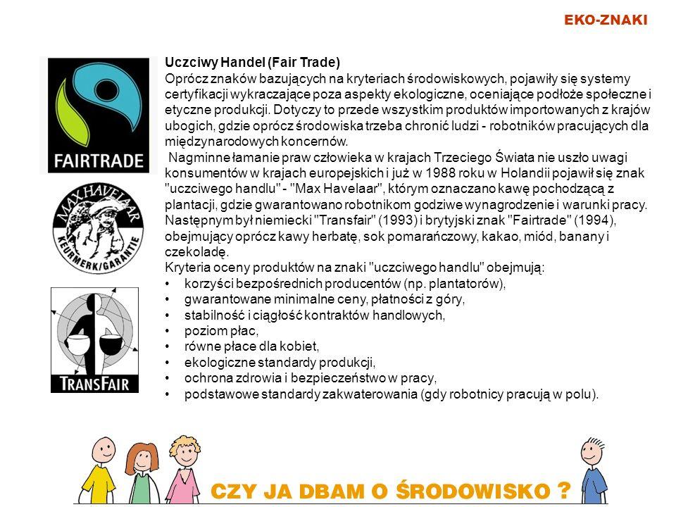 EKO-ZNAKI Uczciwy Handel (Fair Trade) Oprócz znaków bazujących na kryteriach środowiskowych, pojawiły się systemy certyfikacji wykraczające poza aspek
