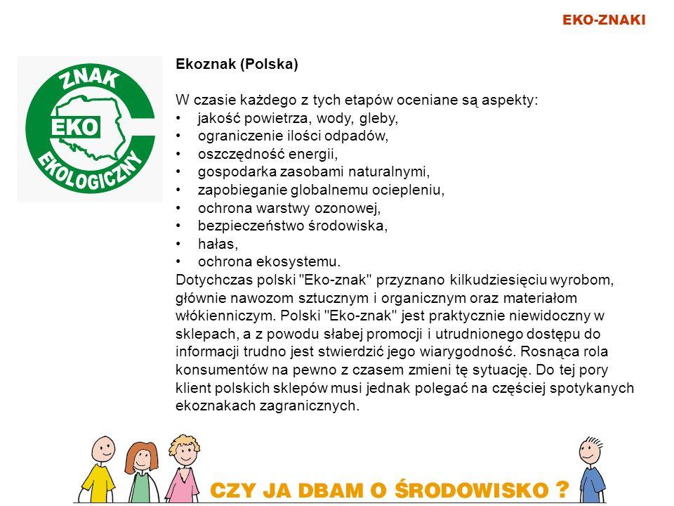 EKO-ZNAKI Ekoznak (Polska) W czasie każdego z tych etapów oceniane są aspekty: jakość powietrza, wody, gleby, ograniczenie ilości odpadów, oszczędność