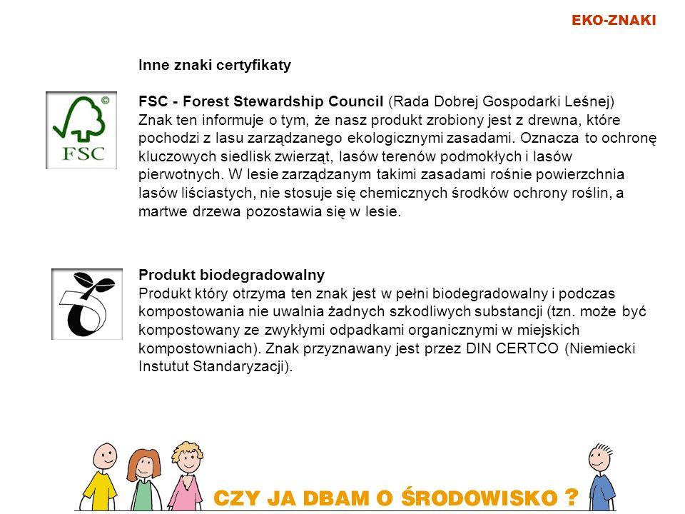 EKO-ZNAKI Inne znaki certyfikaty FSC - Forest Stewardship Council (Rada Dobrej Gospodarki Leśnej) Znak ten informuje o tym, że nasz produkt zrobiony j