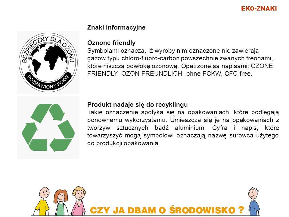 EKO-ZNAKI Znaki informacyjne Oznone friendly Symbolami oznacza, iż wyroby nim oznaczone nie zawierają gazów typu chloro-fluoro-carbon powszechnie zwan