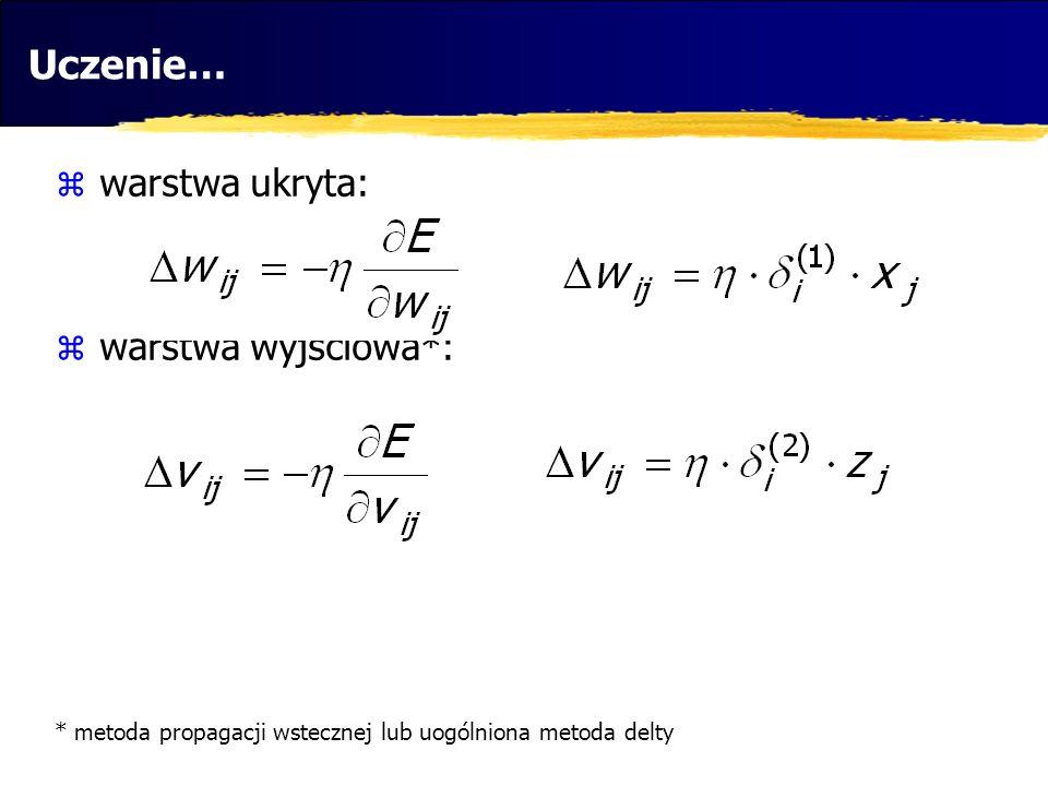 * metoda propagacji wstecznej lub uogólniona metoda delty warstwa ukryta: warstwa wyjściowa*: