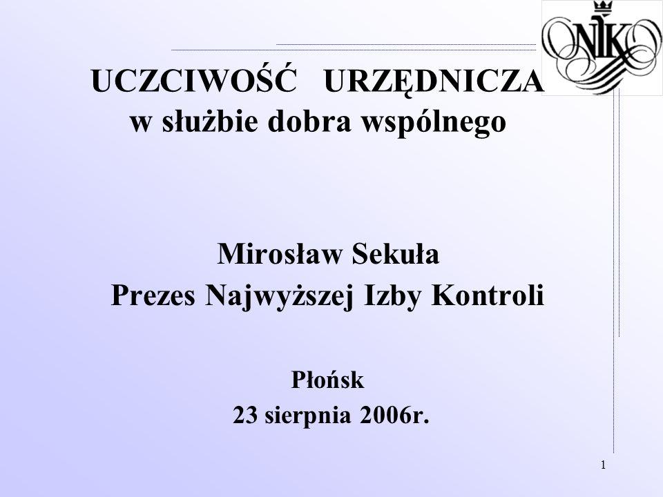 1 UCZCIWOŚĆ URZĘDNICZA w służbie dobra wspólnego Mirosław Sekuła Prezes Najwyższej Izby Kontroli Płońsk 23 sierpnia 2006r.