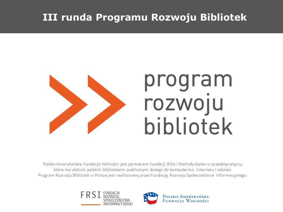 III runda Programu Rozwoju Bibliotek Polsko-Amerykańska Fundacja Wolności jest partnerem Fundacji Billa i Melindy Gates w przedsięwzięciu, które ma ułatwić polskim bibliotekom publicznym dostęp do komputerów, Internetu i szkoleń.