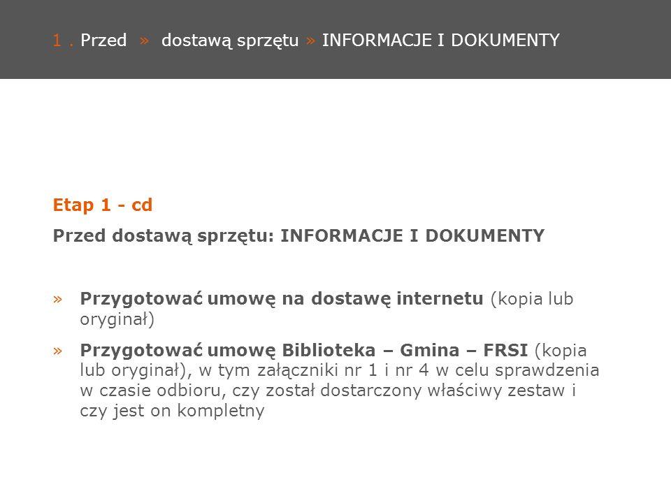 1. Przed » dostawą sprzętu » INFORMACJE I DOKUMENTY Etap 1 - cd Przed dostawą sprzętu: INFORMACJE I DOKUMENTY »Przygotować umowę na dostawę internetu