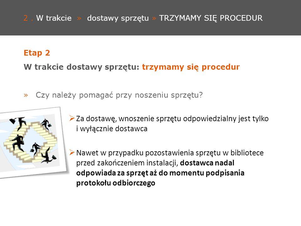 2. W trakcie » dostawy sprzętu » TRZYMAMY SIĘ PROCEDUR Etap 2 W trakcie dostawy sprzętu: trzymamy się procedur »Czy należy pomagać przy noszeniu sprzę