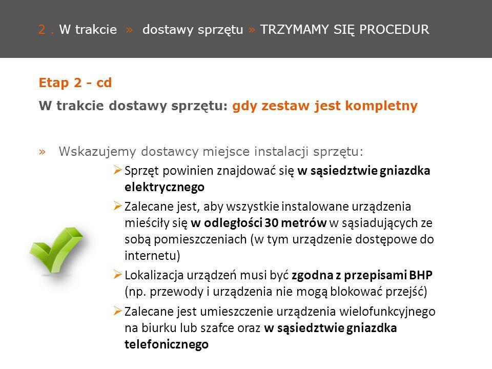 2. W trakcie » dostawy sprzętu » TRZYMAMY SIĘ PROCEDUR Etap 2 - cd W trakcie dostawy sprzętu: gdy zestaw jest kompletny »Wskazujemy dostawcy miejsce i