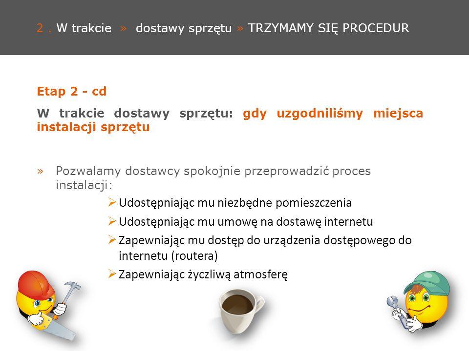 2. W trakcie » dostawy sprzętu » TRZYMAMY SIĘ PROCEDUR Etap 2 - cd W trakcie dostawy sprzętu: gdy uzgodniliśmy miejsca instalacji sprzętu »Pozwalamy d