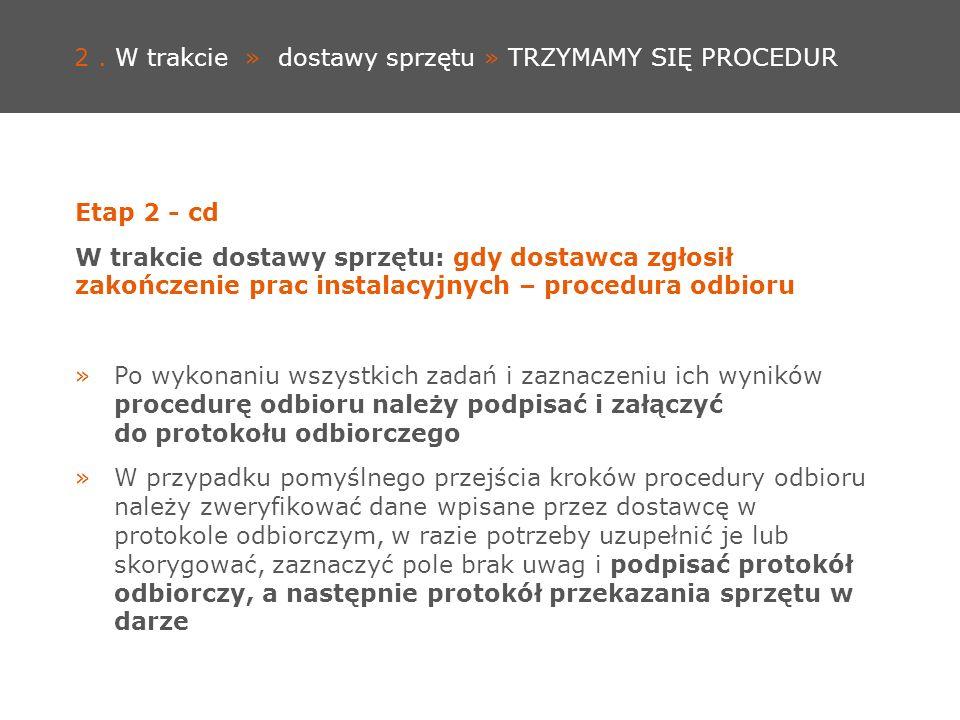 2. W trakcie » dostawy sprzętu » TRZYMAMY SIĘ PROCEDUR Etap 2 - cd W trakcie dostawy sprzętu: gdy dostawca zgłosił zakończenie prac instalacyjnych – p