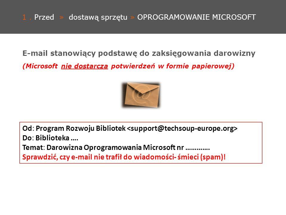 1. Przed » dostawą sprzętu » OPROGRAMOWANIE MICROSOFT E-mail stanowiący podstawę do zaksięgowania darowizny (Microsoft nie dostarcza potwierdzeń w for