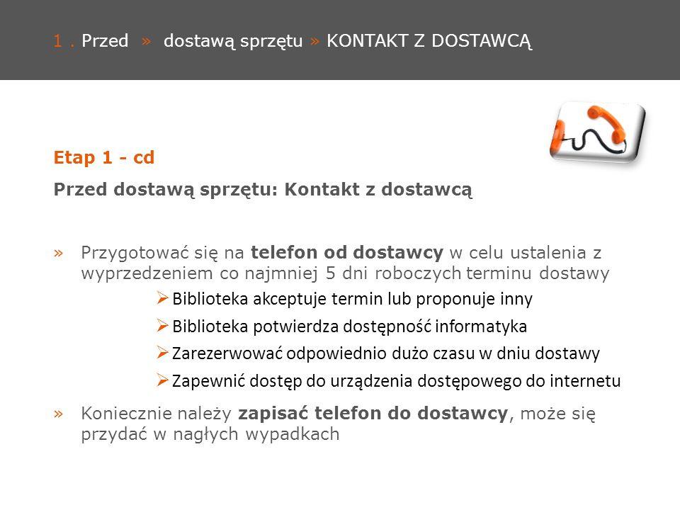 1. Przed » dostawą sprzętu » KONTAKT Z DOSTAWCĄ Etap 1 - cd Przed dostawą sprzętu: Kontakt z dostawcą »Przygotować się na telefon od dostawcy w celu u