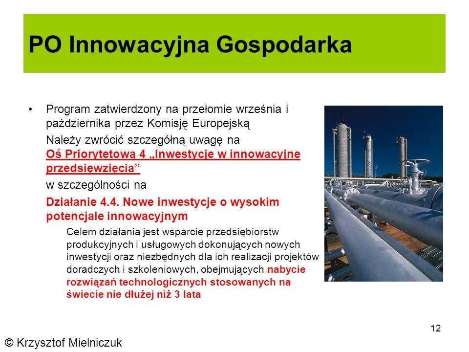 12 PO Innowacyjna Gospodarka Program zatwierdzony na przełomie września i października przez Komisję Europejską Należy zwrócić szczegółną uwagę na Oś Priorytetową 4 Inwestycje w innowacyjne przedsięwzięcia w szczególności na Działanie 4.4.