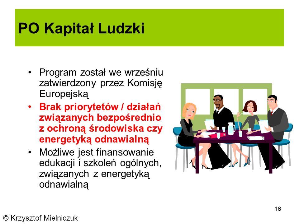 16 PO Kapitał Ludzki Program został we wrześniu zatwierdzony przez Komisję Europejską Brak priorytetów / działań związanych bezpośrednio z ochroną środowiska czy energetyką odnawialną Możliwe jest finansowanie edukacji i szkoleń ogólnych, związanych z energetyką odnawialną © Krzysztof Mielniczuk