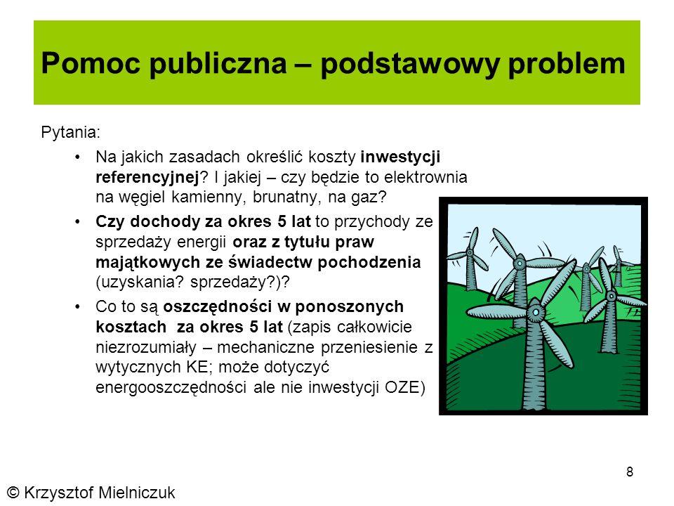 8 Pomoc publiczna – podstawowy problem © Krzysztof Mielniczuk Pytania: Na jakich zasadach określić koszty inwestycji referencyjnej.