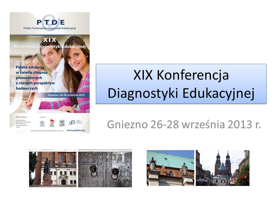 XIX Konferencja Diagnostyki Edukacyjnej Gniezno 26-28 września 2013 r.