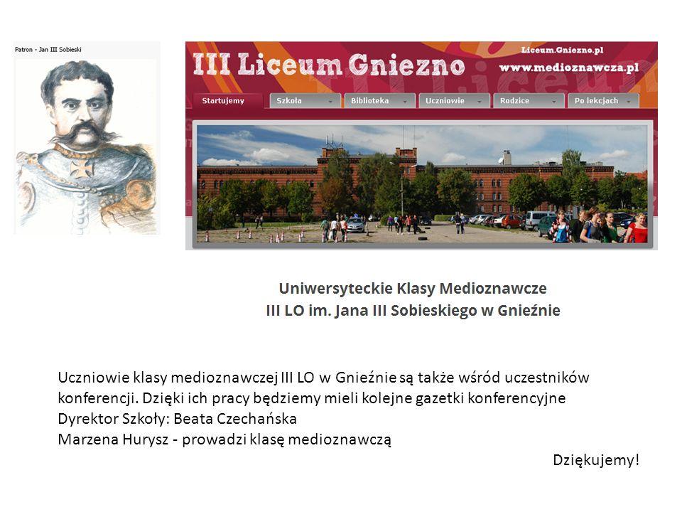 Uczniowie klasy medioznawczej III LO w Gnieźnie są także wśród uczestników konferencji. Dzięki ich pracy będziemy mieli kolejne gazetki konferencyjne
