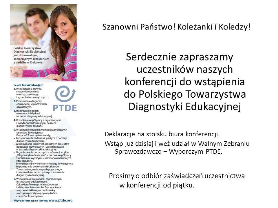 Szanowni Państwo! Koleżanki i Koledzy! Serdecznie zapraszamy uczestników naszych konferencji do wstąpienia do Polskiego Towarzystwa Diagnostyki Edukac