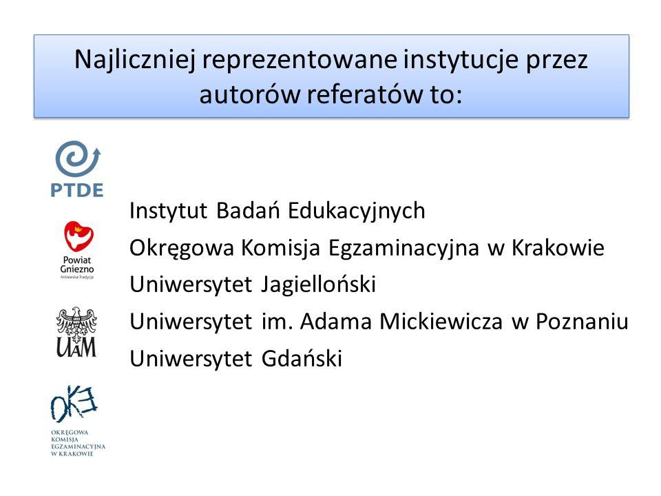 Najliczniej reprezentowane instytucje przez autorów referatów to: Instytut Badań Edukacyjnych Okręgowa Komisja Egzaminacyjna w Krakowie Uniwersytet Ja