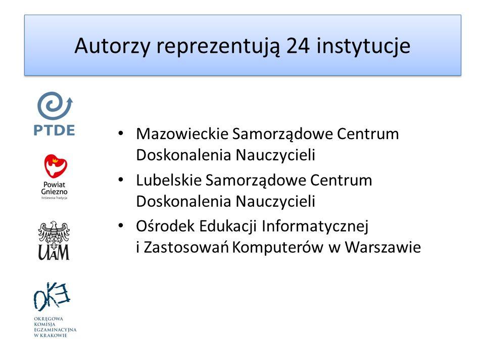Autorzy reprezentują 24 instytucje Mazowieckie Samorządowe Centrum Doskonalenia Nauczycieli Lubelskie Samorządowe Centrum Doskonalenia Nauczycieli Ośr