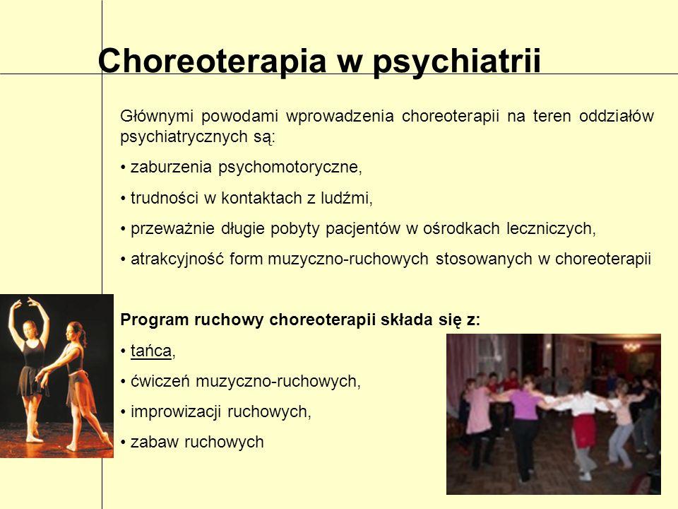 Choreoterapia w psychiatrii Głównymi powodami wprowadzenia choreoterapii na teren oddziałów psychiatrycznych są: zaburzenia psychomotoryczne, trudnośc