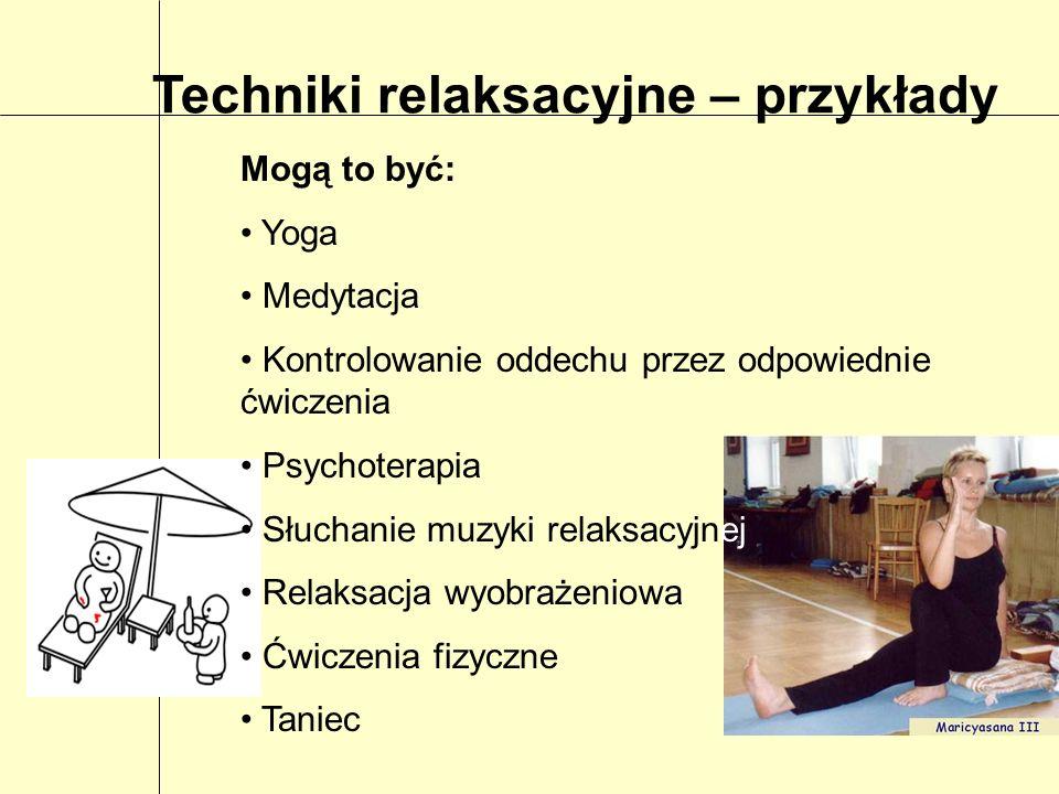 Techniki relaksacyjne – przykłady Mogą to być: Yoga Medytacja Kontrolowanie oddechu przez odpowiednie ćwiczenia Psychoterapia Słuchanie muzyki relaksa