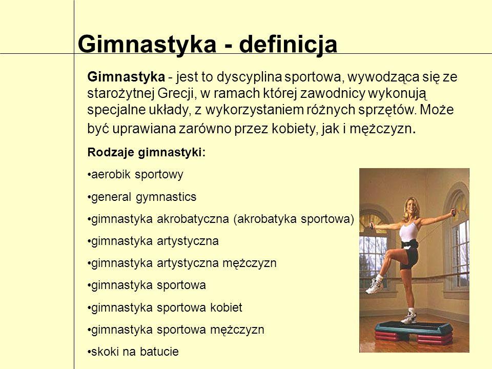 Gimnastyka - definicja Gimnastyka - jest to dyscyplina sportowa, wywodząca się ze starożytnej Grecji, w ramach której zawodnicy wykonują specjalne ukł