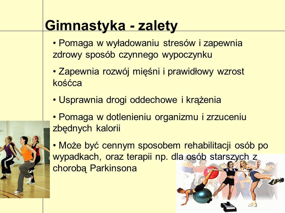 Gimnastyka - zalety Pomaga w wyładowaniu stresów i zapewnia zdrowy sposób czynnego wypoczynku Zapewnia rozwój mięśni i prawidłowy wzrost kośćca Uspraw