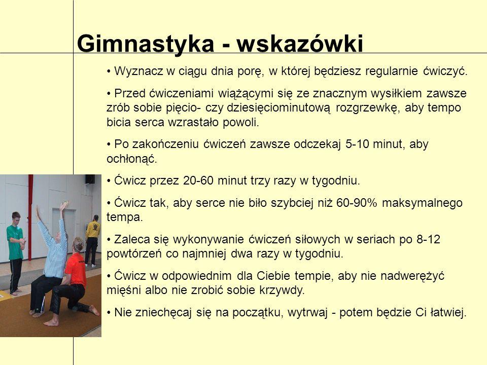 Gimnastyka - wskazówki Wyznacz w ciągu dnia porę, w której będziesz regularnie ćwiczyć. Przed ćwiczeniami wiążącymi się ze znacznym wysiłkiem zawsze z