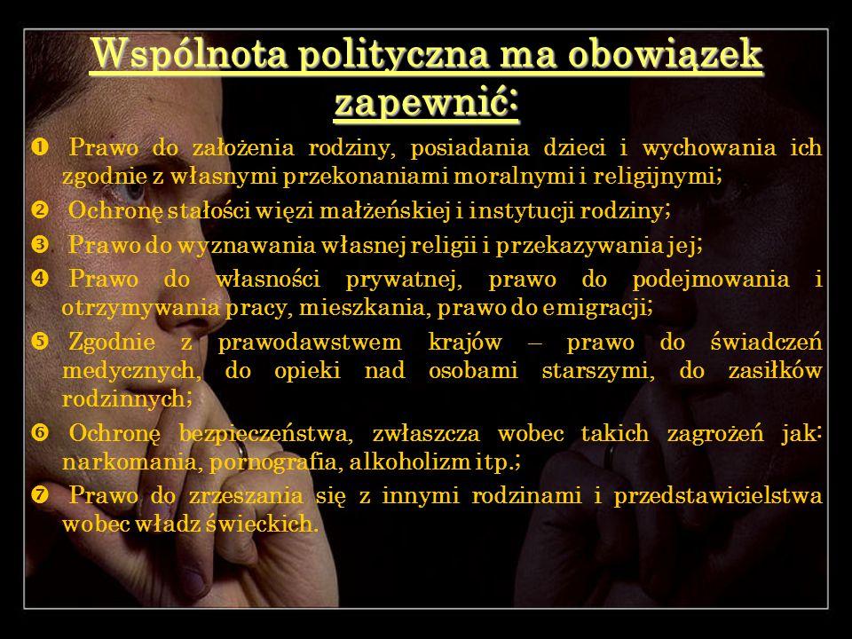 Wspólnota polityczna ma obowiązek zapewnić: Prawo do założenia rodziny, posiadania dzieci i wychowania ich zgodnie z własnymi przekonaniami moralnymi
