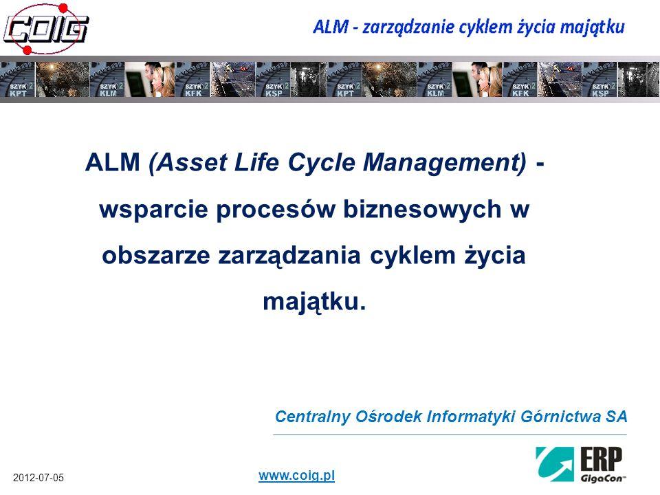 2012-07-05 www.coig.pl ALM (Asset Life Cycle Management) - wsparcie procesów biznesowych w obszarze zarządzania cyklem życia majątku. Centralny Ośrode