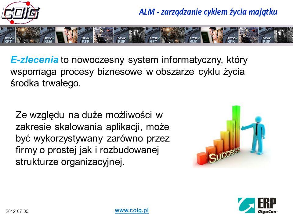2012-07-05 www.coig.pl E-zlecenia to nowoczesny system informatyczny, który wspomaga procesy biznesowe w obszarze cyklu życia środka trwałego. Ze wzgl