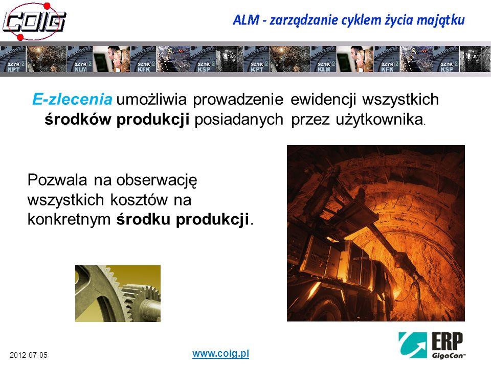 2012-07-05 www.coig.pl E-zlecenia umożliwia prowadzenie ewidencji wszystkich środków produkcji posiadanych przez użytkownika. Pozwala na obserwację ws