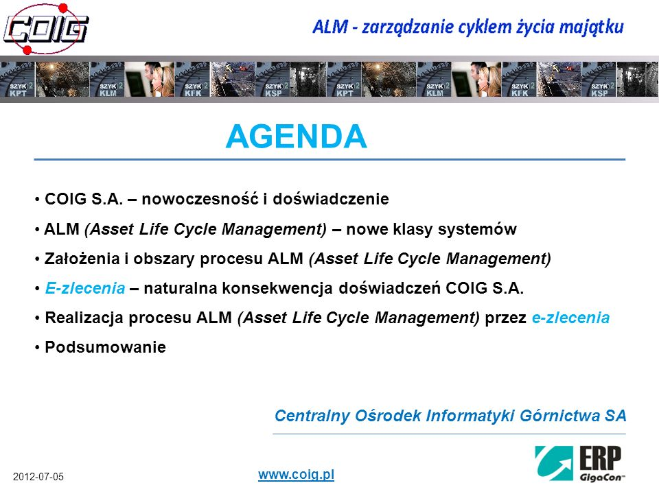 2012-07-05 www.coig.pl AGENDA COIG S.A. – nowoczesność i doświadczenie ALM (Asset Life Cycle Management) – nowe klasy systemów Założenia i obszary pro