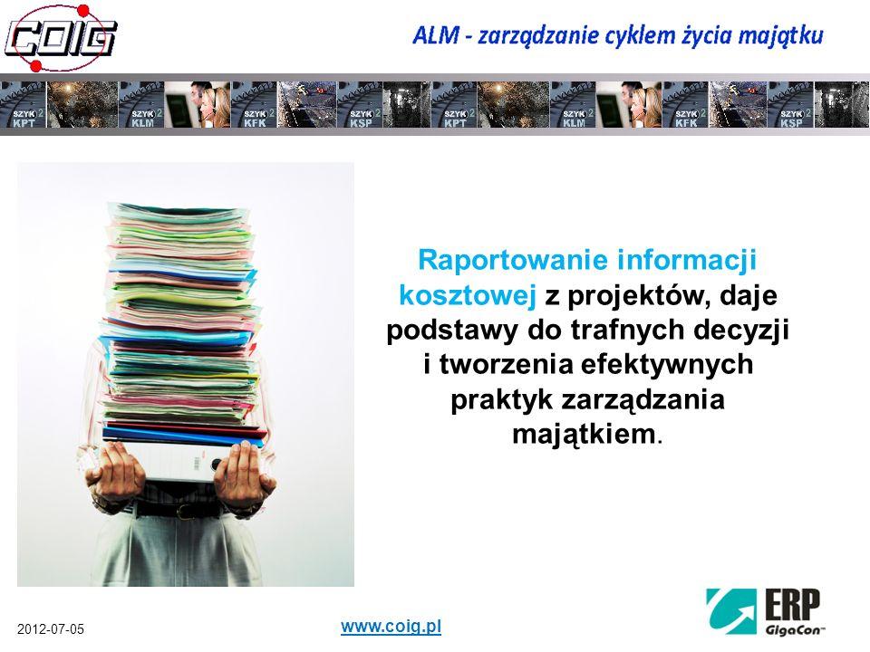 2012-07-05 www.coig.pl Raportowanie informacji kosztowej z projektów, daje podstawy do trafnych decyzji i tworzenia efektywnych praktyk zarządzania ma