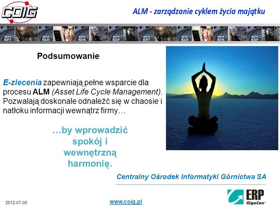 2012-07-05 www.coig.pl Centralny Ośrodek Informatyki Górnictwa SA E-zlecenia zapewniają pełne wsparcie dla procesu ALM (Asset Life Cycle Management).