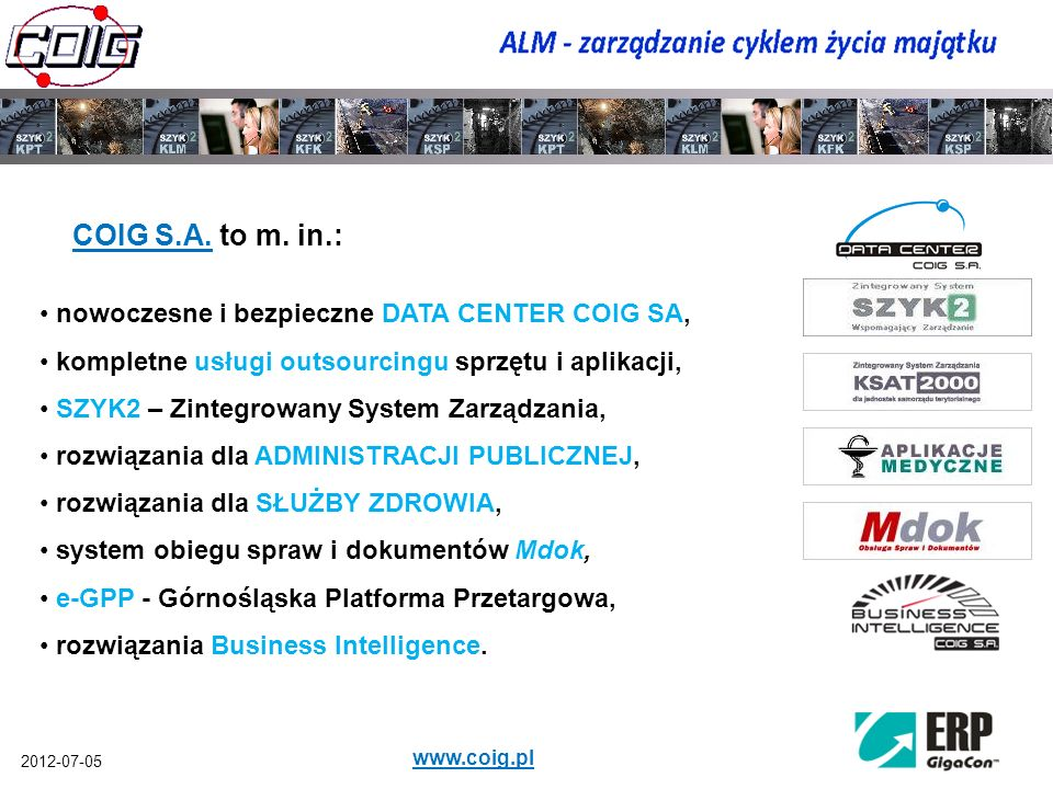 2012-07-05 www.coig.pl nowoczesne i bezpieczne DATA CENTER COIG SA, kompletne usługi outsourcingu sprzętu i aplikacji, SZYK2 – Zintegrowany System Zar