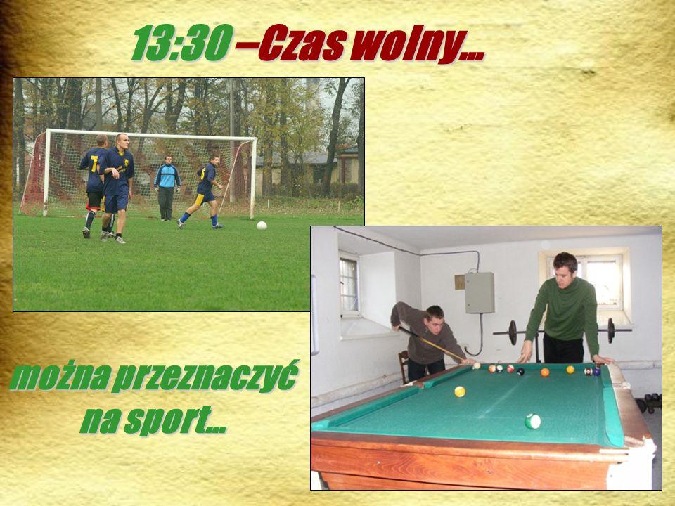 13:30 –Czas wolny… można przeznaczyć na sport… na sport…