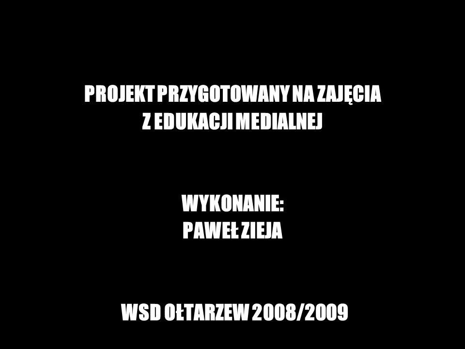 PROJEKT PRZYGOTOWANY NA ZAJĘCIA Z EDUKACJI MEDIALNEJ WYKONANIE: PAWEŁ ZIEJA WSD OŁTARZEW 2008/2009 DZIĘKUJE ZA UWAGĘ