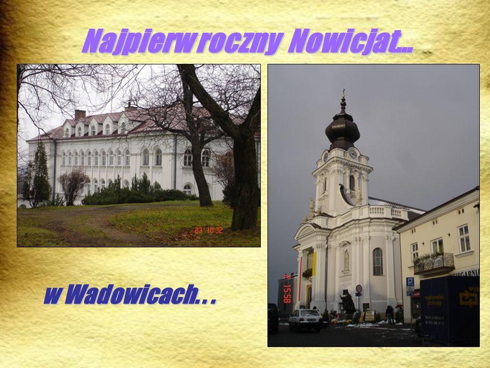Najpierw roczny Nowicjat… w Wadowicach...