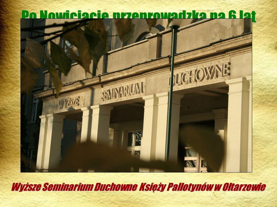 Po Nowicjacie przeprowadzka na 6 lat do Seminarium Wyższe Seminarium Duchowne Księży Pallotynów w Ołtarzewie