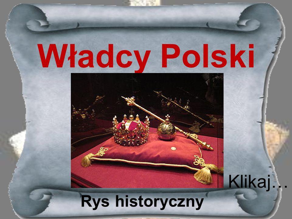 Władcy Polski Rys historyczny Klikaj…