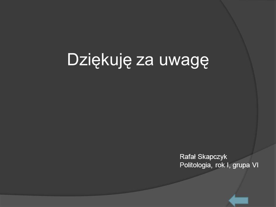 Dziękuję za uwagę Rafał Skapczyk Politologia, rok I, grupa VI