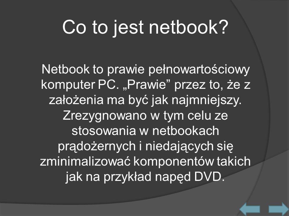 Co to jest netbook. Netbook to prawie pełnowartościowy komputer PC.