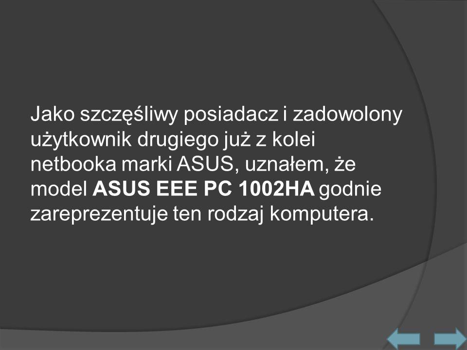 Jako szczęśliwy posiadacz i zadowolony użytkownik drugiego już z kolei netbooka marki ASUS, uznałem, że model ASUS EEE PC 1002HA godnie zareprezentuje ten rodzaj komputera.