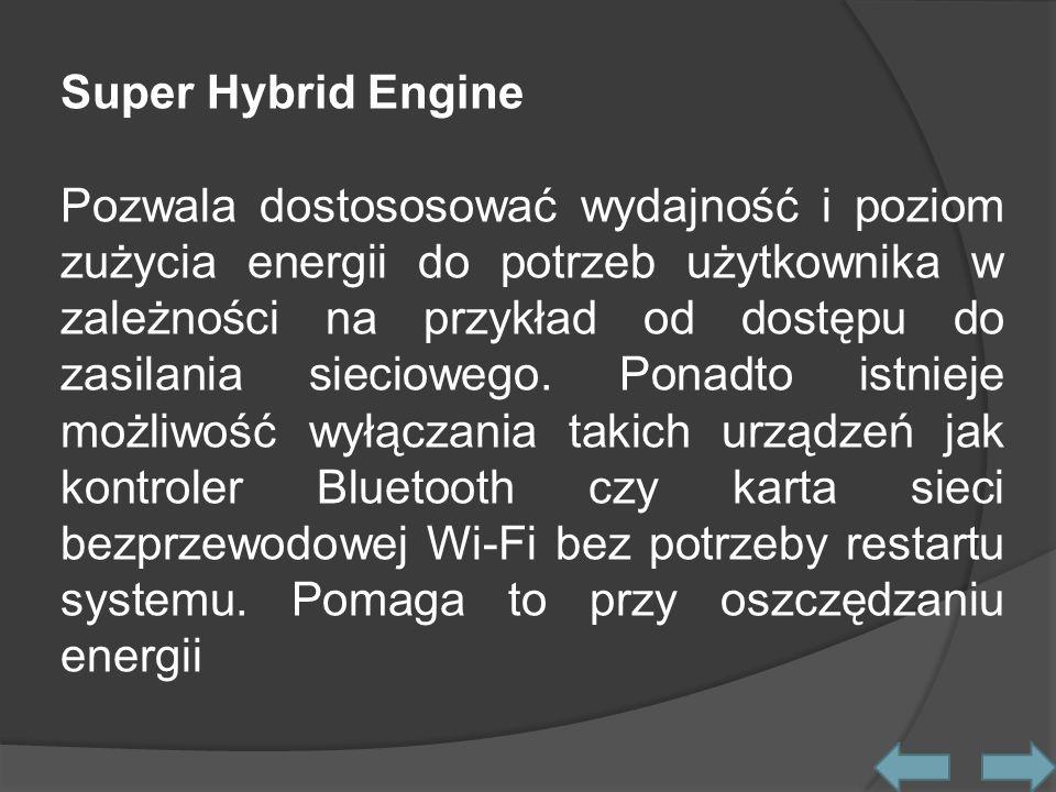 Super Hybrid Engine Pozwala dostososować wydajność i poziom zużycia energii do potrzeb użytkownika w zależności na przykład od dostępu do zasilania sieciowego.