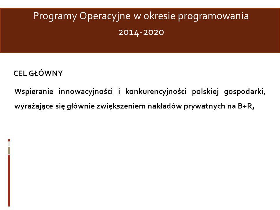 Programy Operacyjne w okresie programowania 2014-2020 CEL GŁÓWNY Wspieranie innowacyjności i konkurencyjności polskiej gospodarki, wyrażające się głów