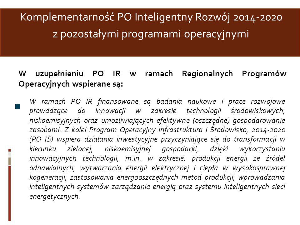 Komplementarność PO Inteligentny Rozwój 2014-2020 z pozostałymi programami operacyjnymi W ramach PO IR finansowane są badania naukowe i prace rozwojow