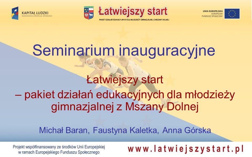 Seminarium inauguracyjne Łatwiejszy start – pakiet działań edukacyjnych dla młodzieży gimnazjalnej z Mszany Dolnej Michał Baran, Faustyna Kaletka, Ann